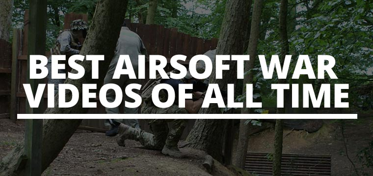 Best Airsoft War Videos Of All Time